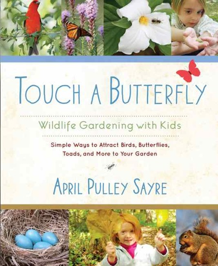 April Sayre's Book Touch a Butterfly: Wildlife Gardening With Kids